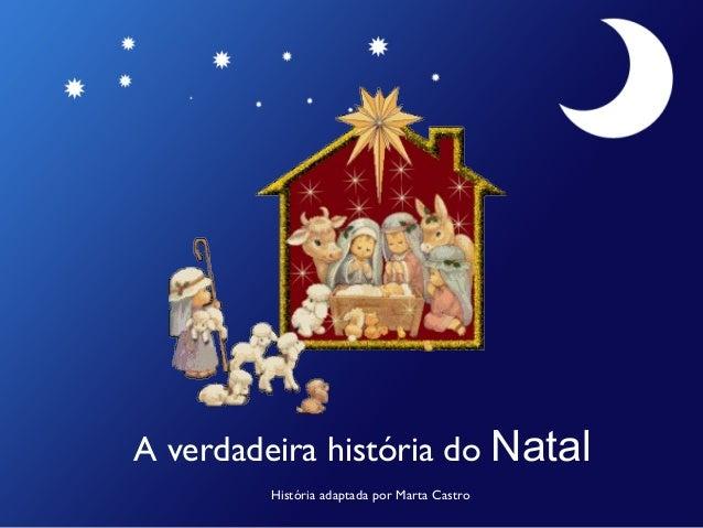 A verdadeira história do Natal História adaptada por Marta Castro