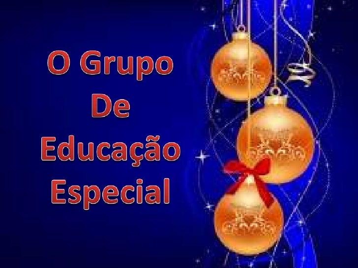 O Grupo <br />De <br />Educação Especial<br />
