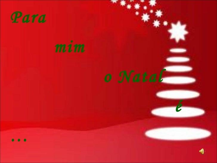 Para    mim    o Natal    é …