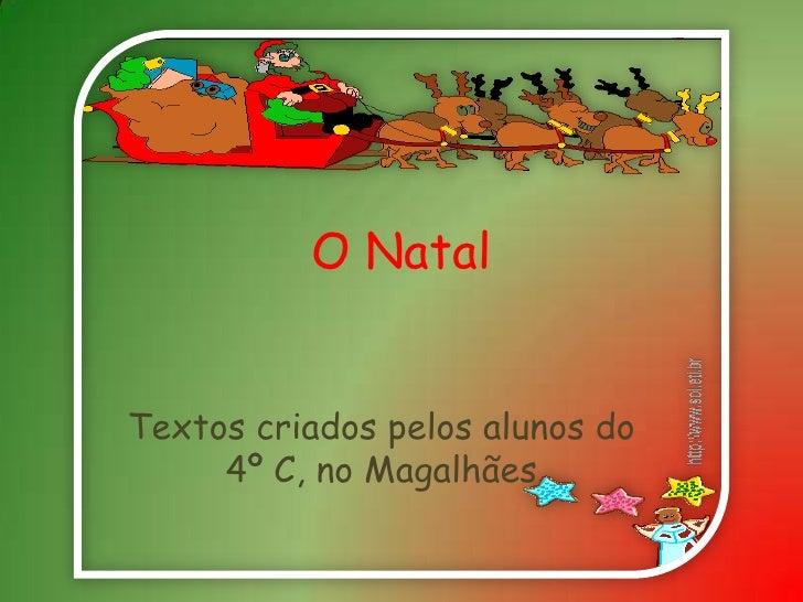 O Natal<br />Textos criados pelos alunos do 4º C, no Magalhães<br />