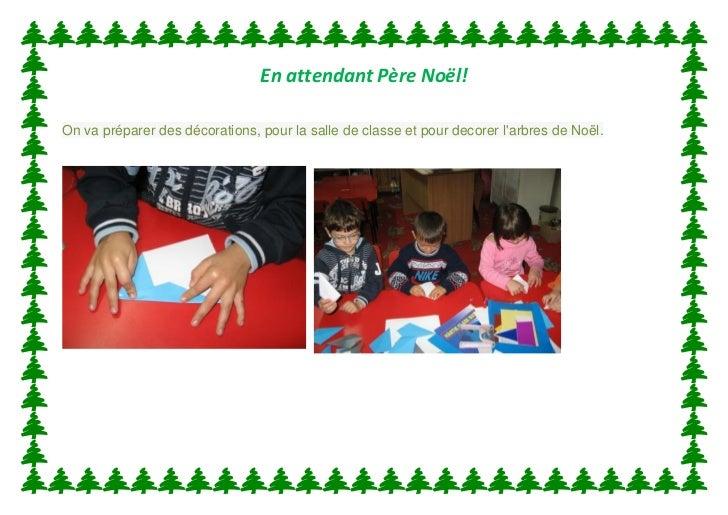 En attendant Père Noёl!On va préparer des décorations, pour la salle de classe et pour decorer larbres de Noël.