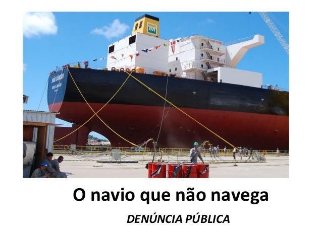 O navio que não navega  DENÚNCIA PÚBLICA