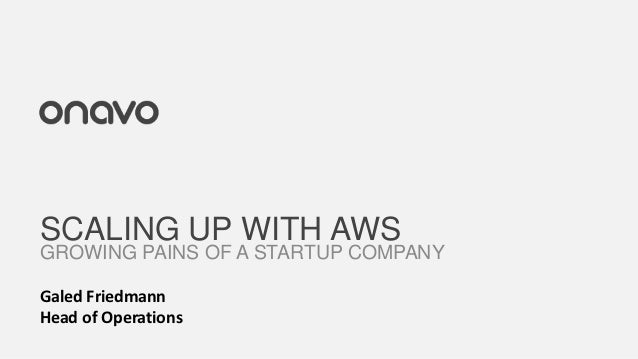 SCALING UP WITH AWSGROWING PAINS OF A STARTUP COMPANYGaled FriedmannHead of Operations