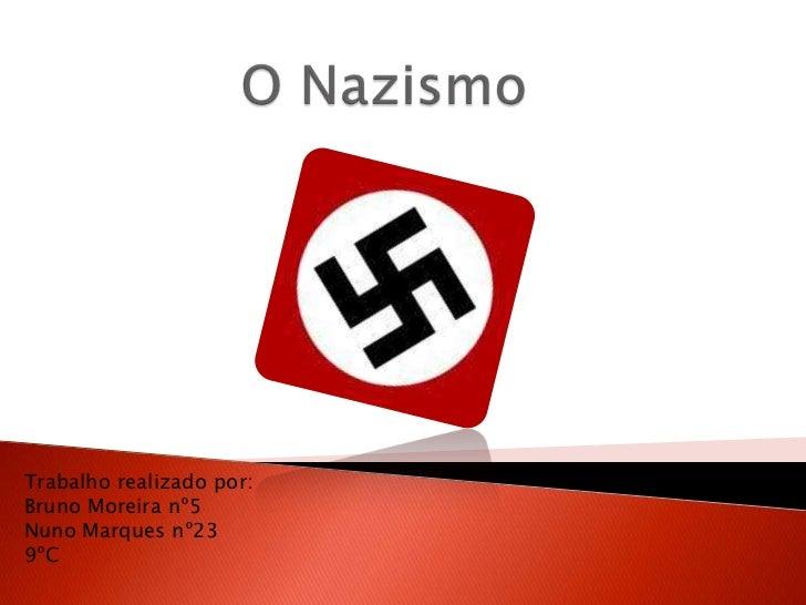 O Nazismo<br />Trabalho realizado por: Bruno Moreira nº5<br />Nuno Marques nº23<br />9ºC<br />
