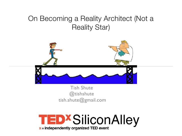 On Becoming a Reality Architect (Not a           Reality Star)               Tish Shute               @tishshute         t...