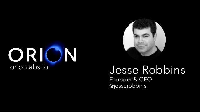 Jesse Robbinsorionlabs.io Founder & CEO @jesserobbins