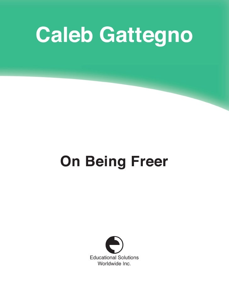 On Being Freer        Caleb Gattegno      Educational Solutions Worldwide Inc.