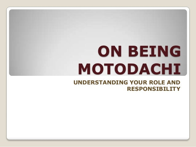 ON BEING MOTODACHI UNDERSTANDING YOUR ROLE AND RESPONSIBILITY