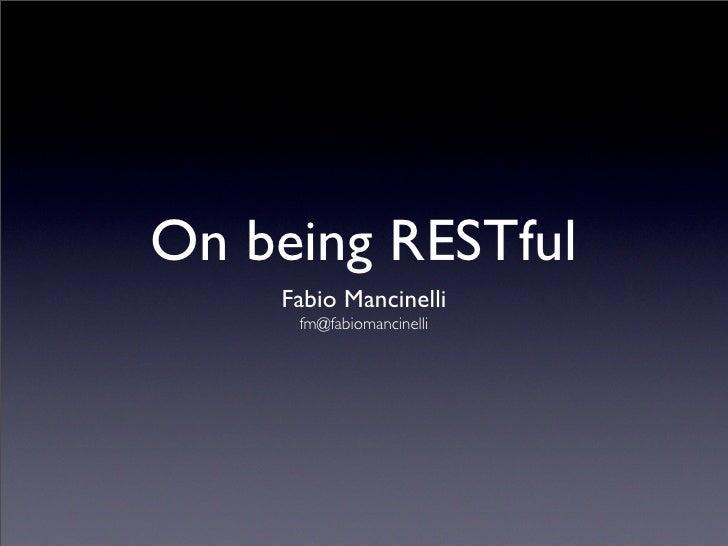 On being RESTful     Fabio Mancinelli      fm@fabiomancinelli