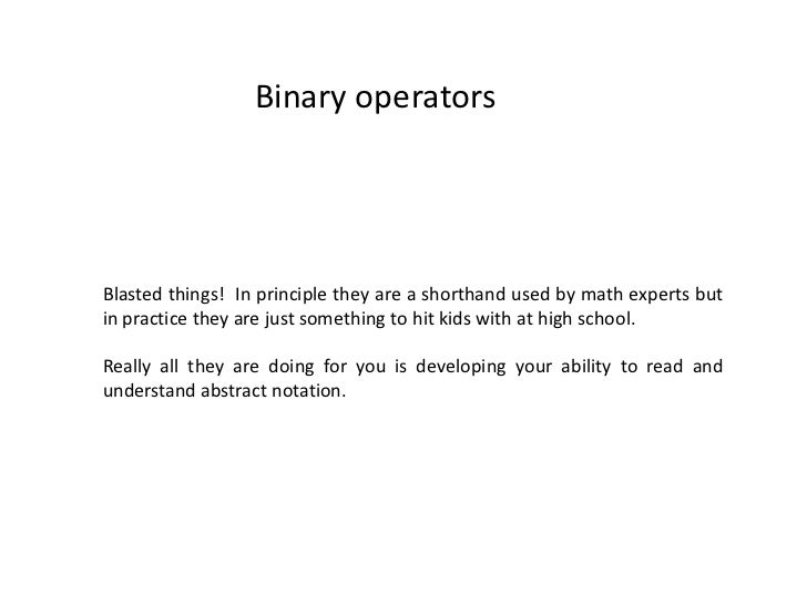 on binary operators in mathematics in principle they are a shorthand used by math experts butin practice