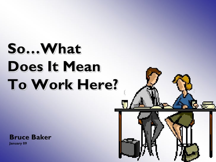 So…What Does It Mean To Work Here?   Bruce Baker January 09
