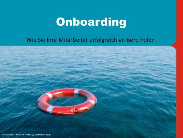 Onboarding Wie Sie Ihre Mitarbeiter erfolgreich an Bord holen! Bildquelle: © mikdam / IStock / thinkstock.com