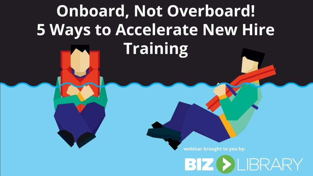Onboard, Not Overboard. Accelerating New Hire Training