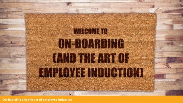 On-boarding and the art of employee induction