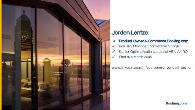 Jorden Lentze. ● Product Owner e-Commerce Booking.com ✓ Industry Manager Conversion Google ✓ Senior Optimalisatie speciali...
