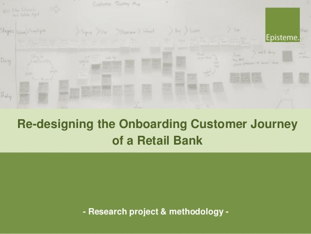 - Research project & methodology - Re-designing the Onboarding Customer Journey of a Retail Bank