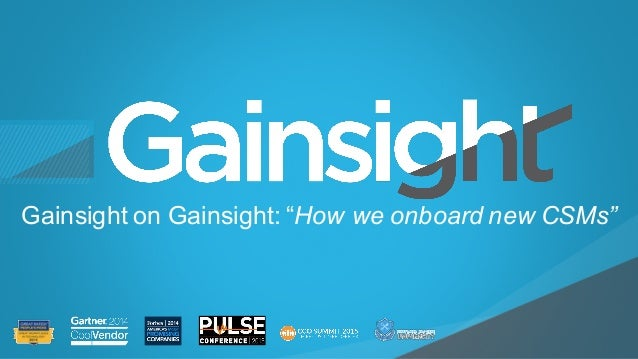 """©2015 Gainsight. All Rights Reserved. Child-like Joy Gainsight on Gainsight: """"How we onboard new CSMs"""""""