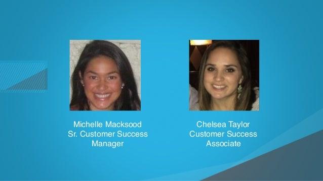 ©2015 Gainsight. All Rights Reserved. Child-like Joy Chelsea Taylor Customer Success Associate Michelle Macksood Sr. Custo...