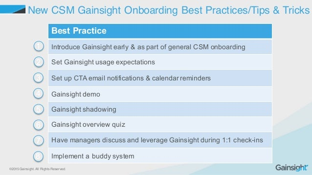 ©2015 Gainsight. All Rights Reserved. Best Practice  Introduce Gainsight early & as part of general CSM onboardi...