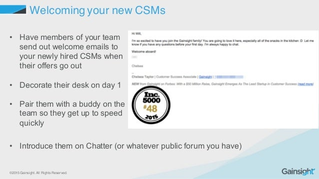 ©2015 Gainsight. All Rights Reserved. Welcoming your new CSMs • Have members of your team  send out welcome emails...