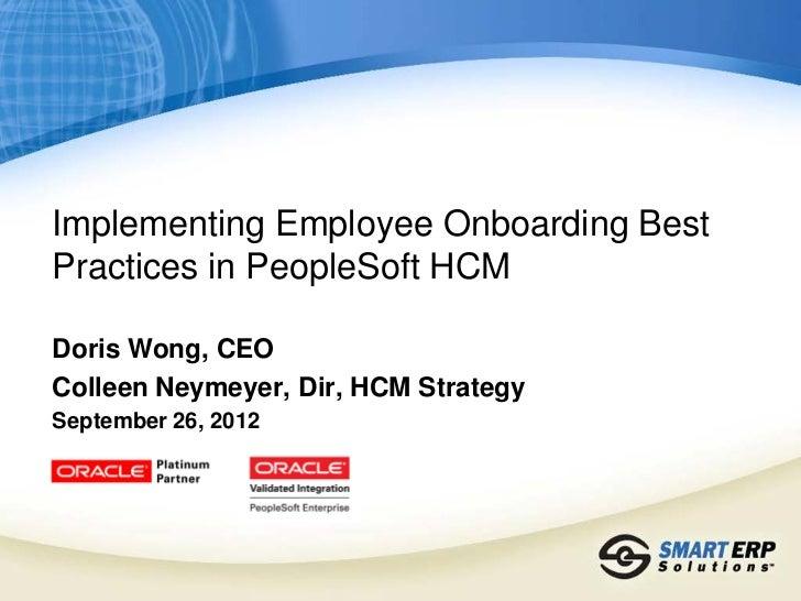 Implementing Employee Onboarding BestPractices in PeopleSoft HCMDoris Wong, CEOColleen Neymeyer, Dir, HCM StrategySeptembe...