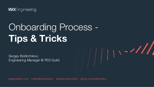 Sergey Bolshchikov, Engineering Manager @ FED Guild Onboarding Process - Tips & Tricks sergeyb@wix.com twitter@bolshchikov...