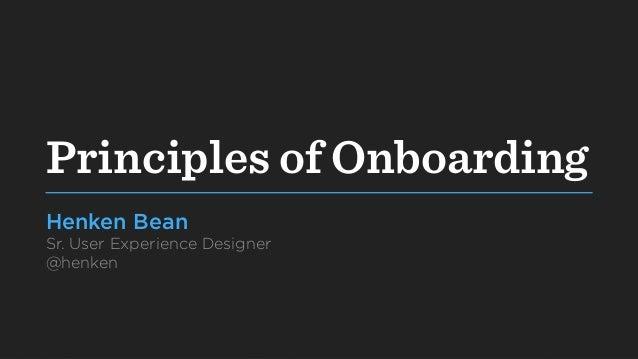 Principles of OnboardingHenken BeanSr. User Experience Designer@henken