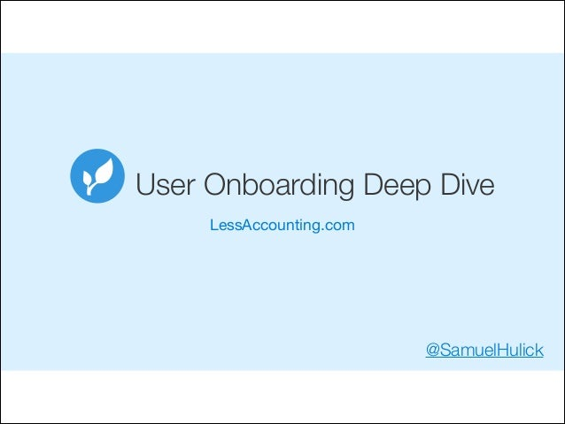 User Onboarding Deep Dive LessAccounting.com  @SamuelHulick