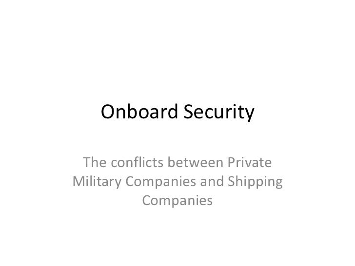 Onboard Security The conflicts between PrivateMilitary Companies and Shipping           Companies