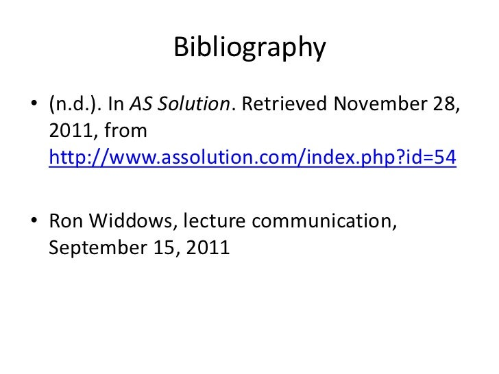 Bibliography• (n.d.). In AS Solution. Retrieved November 28,  2011, from  http://www.assolution.com/index.php?id=54• Ron W...