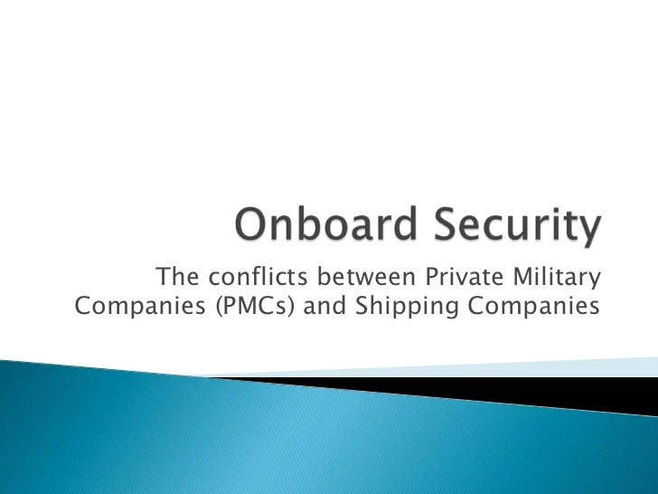 The conflicts between Private MilitaryCompanies (PMCs) and Shipping Companies
