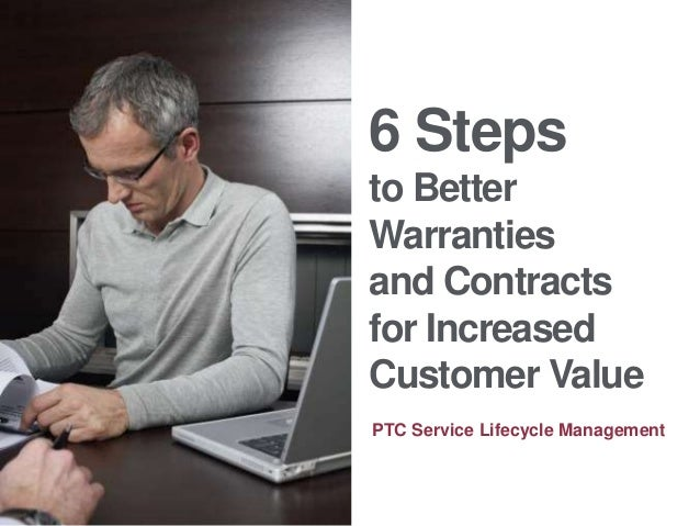 6 Steps to Better Warranties and Contracts for Increased Customer Value PTC Service Lifecycle Management