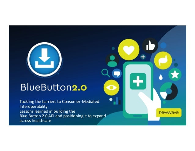 Tackling the barriers to Consumer-Mediated Interoperability Lessons learned in building the Blue Button 2.0 API and positi...