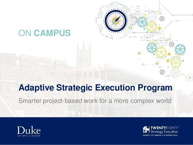 Adaptive Strategic Execution Program ON CAMPUS Smarter project-based work for a more complex world