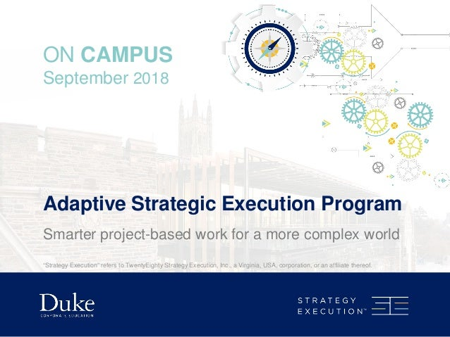 "Adaptive Strategic Execution Program ON CAMPUS September 2018 Smarter project-based work for a more complex world ""Strateg..."