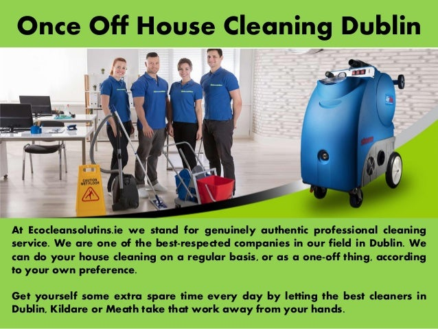 Once Off House Cleaning Dublin At Ecocleansolutins.ie we stand for genuinely authentic professional cleaning service. We a...
