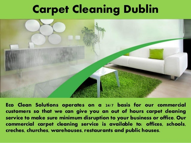 Carpet Cleaning Dublin Eco Clean Solutions operates on a 24/7 basis for our commercial customers so that we can give you a...