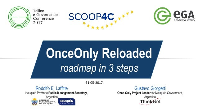 OnceOnly Reloaded roadmap in 3 steps Gustavo Giorgetti Once-Only Project Leader for Neuquén Government, Argentina Rodolfo ...