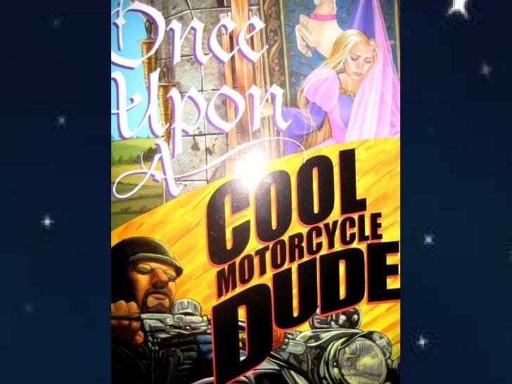 Once upona coolmotorcycledude