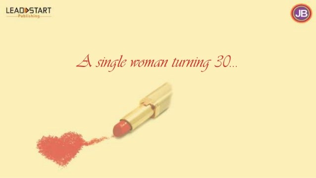 A single woman turning 30…