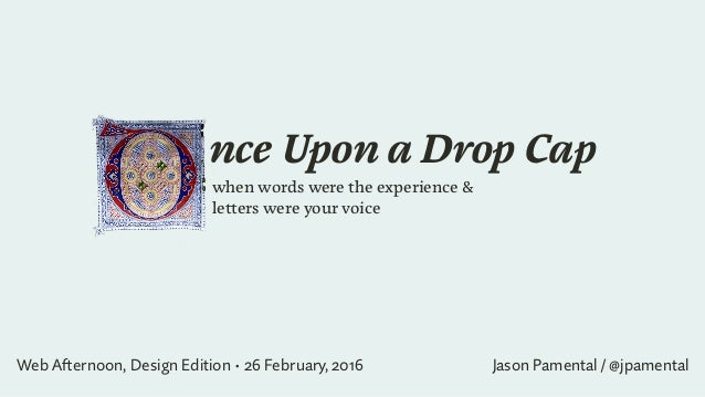 nce Upon a Drop Cap when words were the experience & 