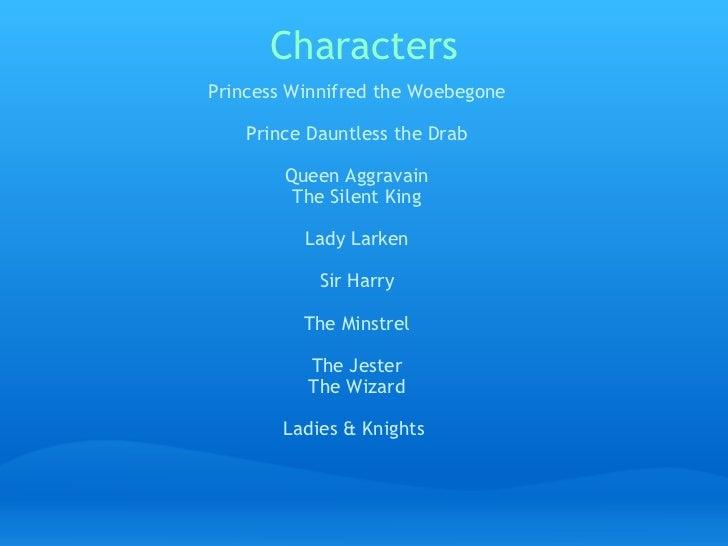 Characters <ul><li>Princess Winnifred the Woebegone </li></ul><ul><li>Prince Dauntless the Drab </li></ul><ul><li> </li><...
