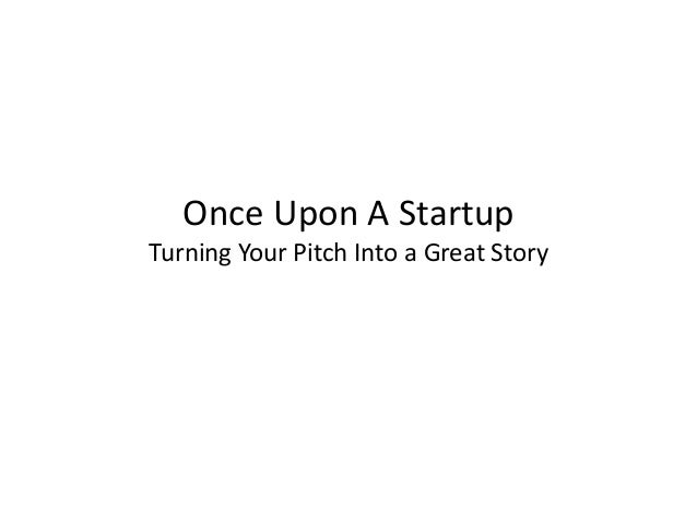 Once Upon A StartupTurning Your Pitch Into a Great Story