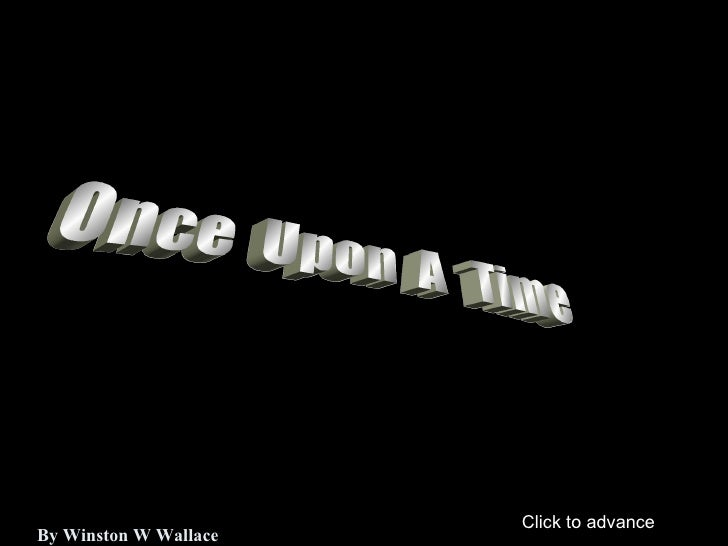 Once  Upon  A  Time By Winston W Wallace Click to advance
