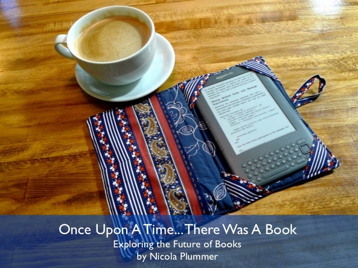 Once Upon A Time... There Was A Book        Exploring the Future of Books             by Nicola Plummer