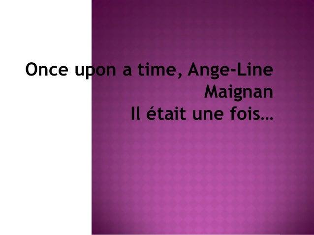 Once upon a time, Ange-Line Maignan Il était une fois…