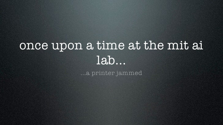 once upon a time at the mit ai            lab...         ...a printer jammed