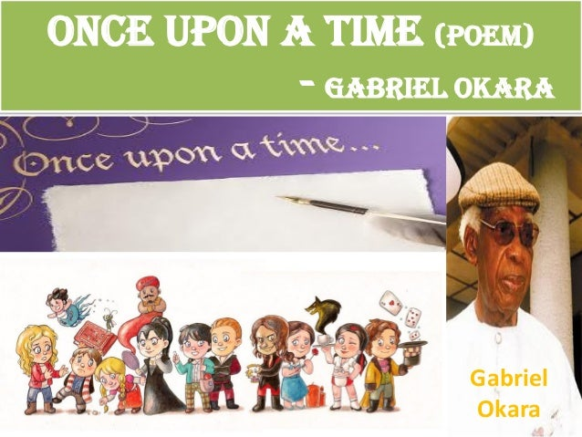 """gabriel okara analysing once upon time """" once upon a time"""" by gabriel okara slideshare uses cookies to improve functionality and performance, and to provide you with relevant advertising if you continue browsing the site, you."""