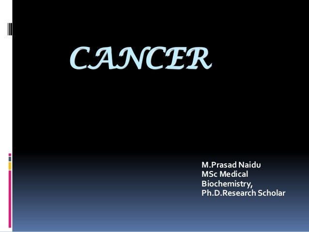 CANCER M.Prasad Naidu MSc Medical Biochemistry, Ph.D.Research Scholar