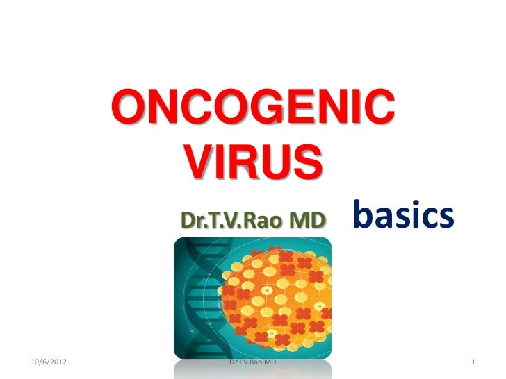 ONCOGENIC              VIRUS              Dr.T.V.Rao MD       basics10/6/2012         Dr.T.V.Rao MD            1